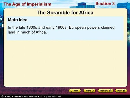 The Age of Imperialism Section 3 Main Idea In the late 1800s and early 1900s, European powers claimed land in much of Africa. The Scramble for Africa.