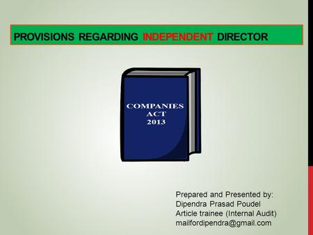PROVISIONS REGARDING INDEPENDENT DIRECTOR Prepared and Presented by: Dipendra Prasad Poudel Article trainee (Internal Audit)