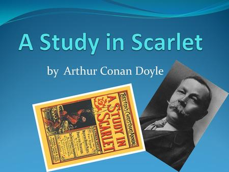 By Arthur Conan Doyle. Arthur Conan Doyle (1859 – 1930)  He was born in Edinburg in Scotland.  He studied at Edinburgh university.  He began writing.