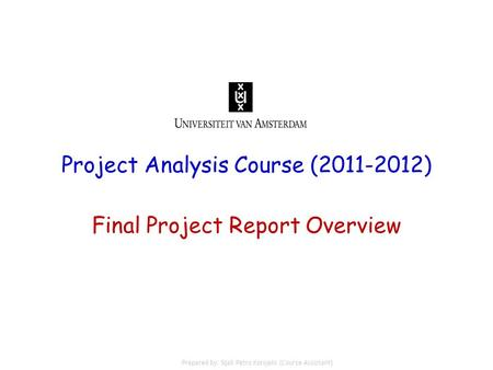 Project Analysis Course (2011-2012) Final Project Report Overview Prepared by: Sijali Petro Korojelo (Course Assistant)