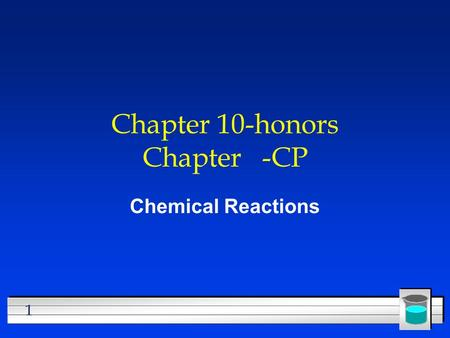 1 Chapter 10-honors Chapter -CP Chemical Reactions.