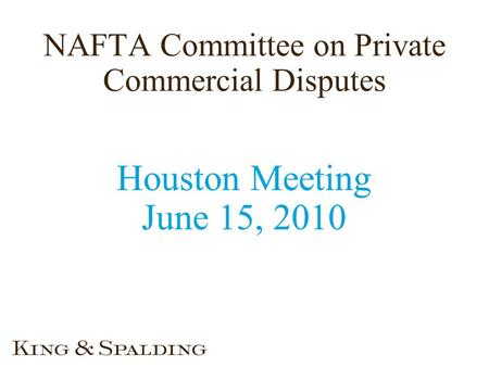 NAFTA Committee on Private Commercial Disputes Houston Meeting June 15, 2010.