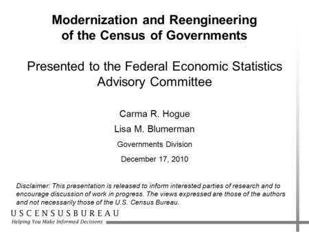 Modernization and Reengineering of the Census of Governments Presented to the Federal Economic Statistics Advisory Committee Carma R. Hogue Lisa M. Blumerman.
