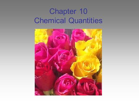 Chapter 10 Chemical Quantities. All chemical reactions… Have two parts: Reactants - the substances you start with Products- the substances you end up.
