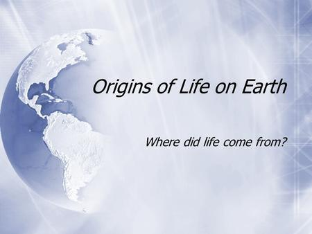 Origins of Life on Earth Where did life come from?