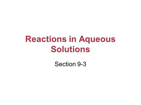 Reactions in Aqueous Solutions Section 9-3 Aqueous Solutions An aqueous solution contains one or more dissolved substances (called solutes) in water.aqueous.