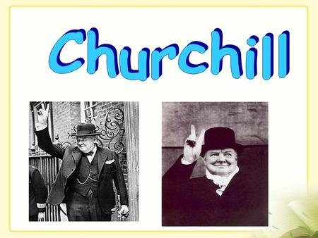 Winston Spencer Churchill (1874---1965)  British statesman  Prime Minister of the United Kingdom two terms (1940-45, 1951-55)  an officer in the.