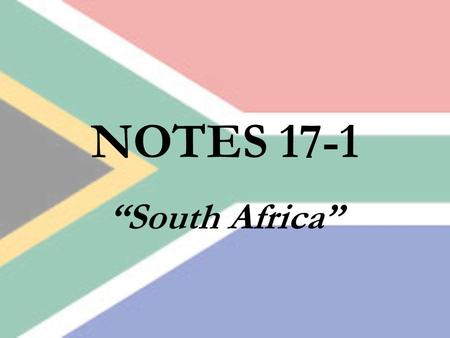 "NOTES 17-1 ""South Africa"". The Geography of South Africa South Africa is located at the southern tip of Africa. South Africa borders the Atlantic Ocean."
