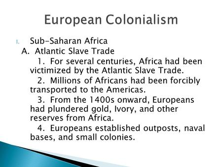 I. Sub-Saharan Africa A. Atlantic Slave Trade 1. For several centuries, Africa had been victimized by the Atlantic Slave Trade. 2. Millions of Africans.