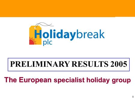 The European specialist holiday group The European specialist holiday group 1 The European specialist holiday group PRELIMINARY RESULTS 2005.