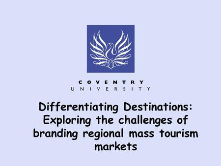Differentiating Destinations: Exploring the challenges of branding regional mass tourism markets.