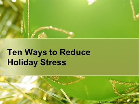 Ten Ways to Reduce Holiday Stress © Copyright, 2008, PreventiCare® Publishing.