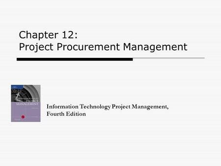 Chapter 12: Project Procurement Management Information Technology Project Management, Fourth Edition.