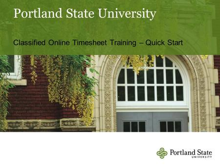 Portland State University Classified Online Timesheet Training – Quick Start.