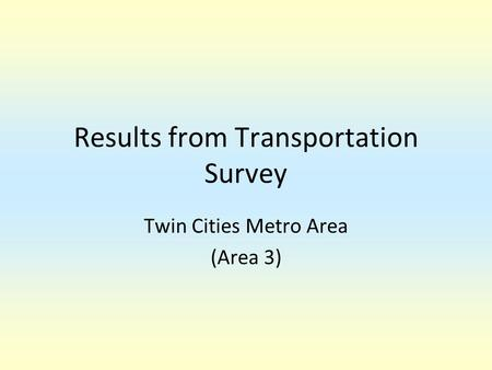 Results from Transportation Survey Twin Cities Metro Area (Area 3)