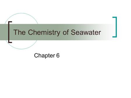 The Chemistry of Seawater Chapter 6. The pH of Seawater H +  Hydrogen cation OH -  Hydroxide anion H + = OH - H + < OH - H + > OH - NeutralAlkalineAcidic.