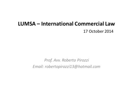 LUMSA – International Commercial Law 17 October 2014 Prof. Avv. Roberto Pirozzi