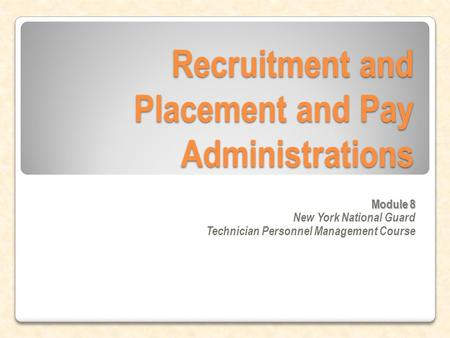 Recruitment and Placement and Pay Administrations Module 8 New York National Guard Technician Personnel Management Course.