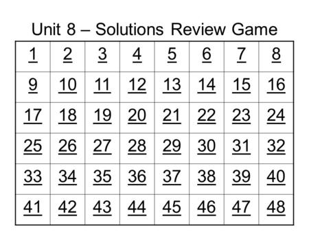 Unit 8 – Solutions Review Game 12345678 910111213141516 1718192021222324 2526272829303132 3334353637383940 4142434445464748.