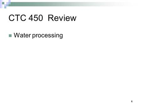1 CTC 450 Review Water processing. 2 Objectives Understand the following processes:  Fluoridation and defluoridation  Chlorination  Disinfection Know.