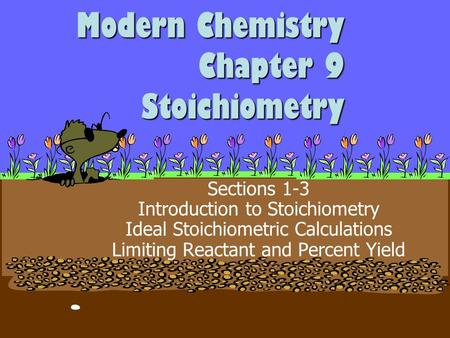 Modern Chemistry Chapter 9 Stoichiometry Sections 1-3 Introduction to Stoichiometry Ideal Stoichiometric Calculations Limiting Reactant and Percent Yield.