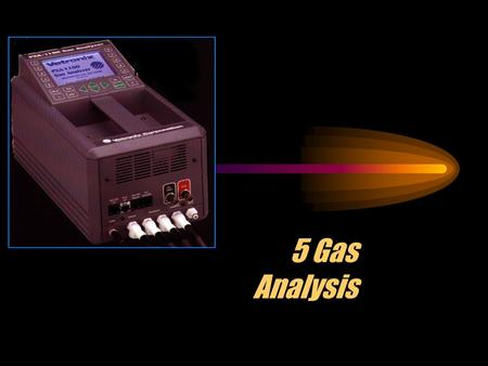 5 Gas Analysis Three Reasons for Gas Analysis Identify engine performance and mechanical problems Test the running efficiency of the engine Test for.