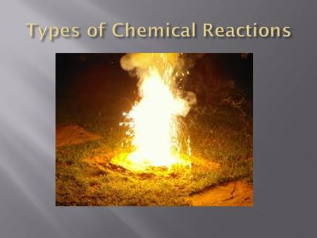  There are only five (5) different types of chemical reactions:  1) Double Replacement  2) Single Replacement  3) Synthesis  4) Decomposition  5)