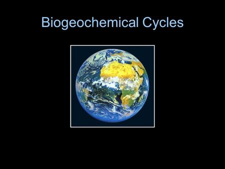 Biogeochemical Cycles. Something to think about… A handful of elements combine to form the building blocks of all known organisms. Organisms cannot manufacture.