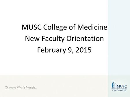 MUSC College of Medicine New Faculty Orientation February 9, 2015.