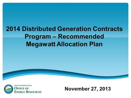 2014 Distributed Generation Contracts Program – Recommended Megawatt Allocation Plan November 27, 2013.