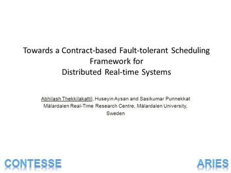 Towards a Contract-based Fault-tolerant Scheduling Framework for Distributed Real-time Systems Abhilash Thekkilakattil, Huseyin Aysan and Sasikumar Punnekkat.
