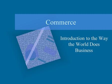 Commerce Introduction to the Way the World Does Business.