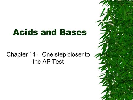 Acids and Bases Chapter 14 – One step closer to the AP Test.