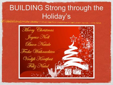 BUILDING Strong through the Holiday's. SO HOW DO YOU? Yes, during the holidays, people are busy, and people are going places, shopping, and do not want.