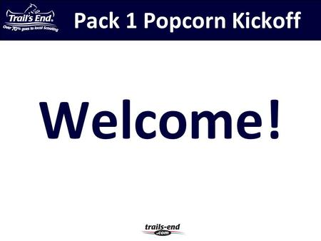 Pack 1 Popcorn Kickoff Welcome!. Activity Plan Two Campouts Rain Gutter Regatta Pinewood Derby Blue & Gold Banquet Monster Truck Rally Halloween Party.