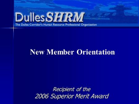 Recipient of the 2006 Superior Merit Award New Member Orientation.