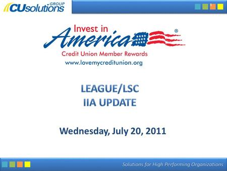 Wednesday, July 20, 2011 1. State Participation Credit Union Agreement Status What's New – GM - E-mail pilot program – GM Auth Request Report E-mail Push.