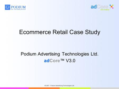 Ecommerce Retail Case Study Podium Advertising Technologies Ltd. adCore™ V3.0.