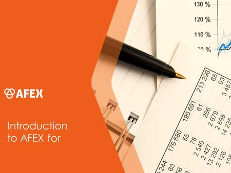 Introduction to AFEX for. The purpose of this proposal is to introduce our overseas payment and risk management solutions to your business. Our main objective.
