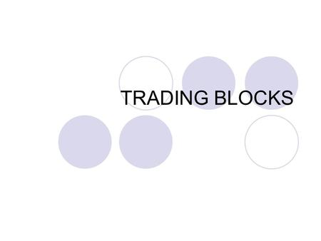 TRADING BLOCKS. STAGES OF ECONOMIC INTEGRATION Preferential Trading Area Free Trade Area Customs Union Common Market Economic and Monetary Union Full.