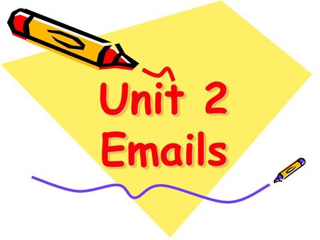 Unit 2 Emails. Objectives: Help Ss memorize some commonly used abbreviations when chatting online. Build up relative vocabulary related to the topic.