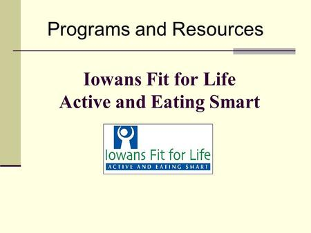 Iowans Fit for Life Active and Eating Smart Programs and Resources.