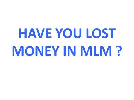 HAVE YOU LOST MONEY IN MLM ?. ARE YOU FED UP OF CHEATING MLM CONCEPTS ?