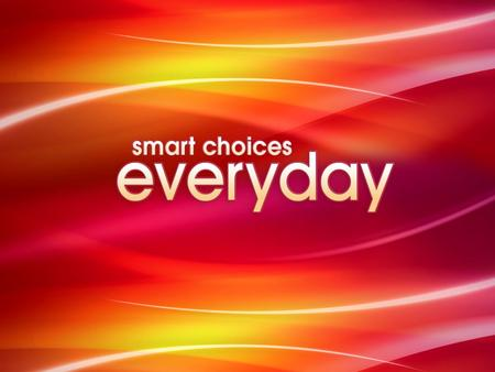 Smart Choices Everyday Smart Choices will include In studio and On location package options including the following:  Production Pre and post production.