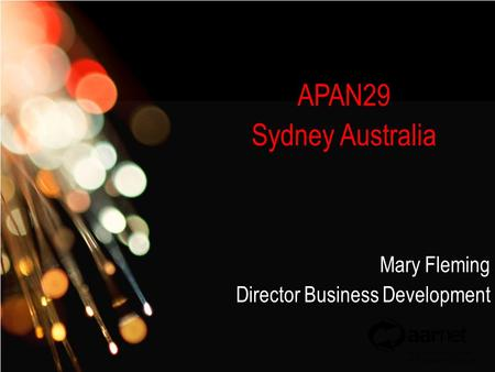 AARNet Copyright 2007 Click to edit Master subtitle style Network Operations APAN29 Sydney Australia Mary Fleming Director Business Development.