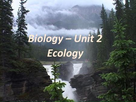 "Biology – Unit 2 Ecology. Opening Assignment: Explain in your own words what the term ""ecology"" means."