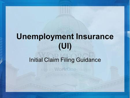 Unemployment Insurance (UI) Initial Claim Filing Guidance.