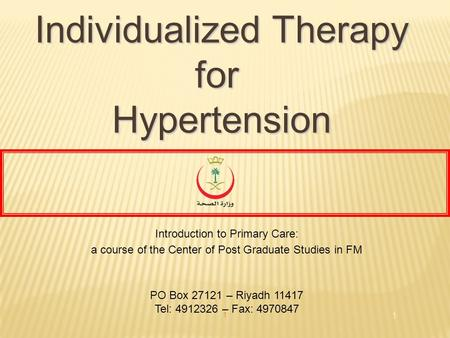 1 1 Individualized Therapy forHypertension Introduction to Primary Care: a course of the Center of Post Graduate Studies in FM PO Box 27121 – Riyadh 11417.