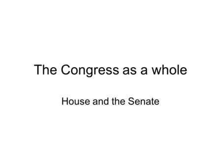 The Congress as a whole House and the Senate. Key roles Legislators- Make laws. Committee Members- Serve on Committees Constituent Service- Services provided.
