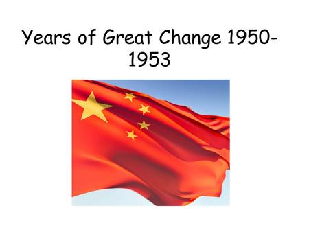 Years of Great Change 1950- 1953. Think about the 'intentions' speech, how can the Communist government keep their promises? Think about the following.
